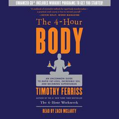 The 4-Hour Body: An Uncommon Guide to Rapid Fat-Loss, Incredible Sex, and Becoming Superhuman Audiobook, by Timothy Ferriss