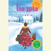 De cómo tía Lola vino (de visita) a quedarse, by Julia Alvarez