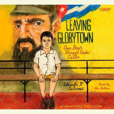 Leaving Glorytown: One Boys Struggle Under Castro Audiobook, by Eduardo Calcines