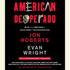 American Desperado: My Life--From Mafia Soldier to Cocaine Cowboy to Secret Government Asset Audiobook, by Evan Wright, Jon Roberts