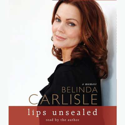 Lips Unsealed: A Memoir Audiobook, by Belinda Carlisle