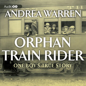Orphan Train Rider: One Boy's True Story Audiobook, by Andrea Warren