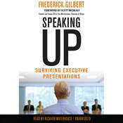 Speaking Up: Surviving Executive Presentations, by Frederick Gilbert