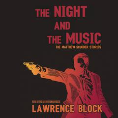 The Night and the Music: The Matthew Scudder Stories Audiobook, by Lawrence Block