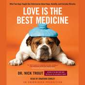 Love Is the Best Medicine: What Two Dogs Taught One Veterinarian About Hope, Humility, and Everyday Miracles Audiobook, by Nick Trout