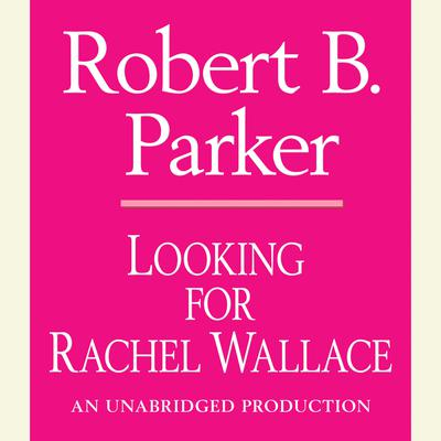 Looking for Rachel Wallace Audiobook, by Robert B. Parker