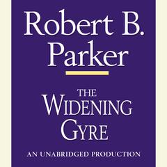 The Widening Gyre Audiobook, by Robert B. Parker