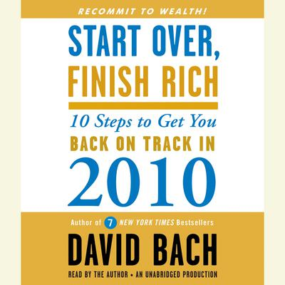 Start Over, Finish Rich: 10 Steps to Get You Back on Track in 2010 Audiobook, by David Bach