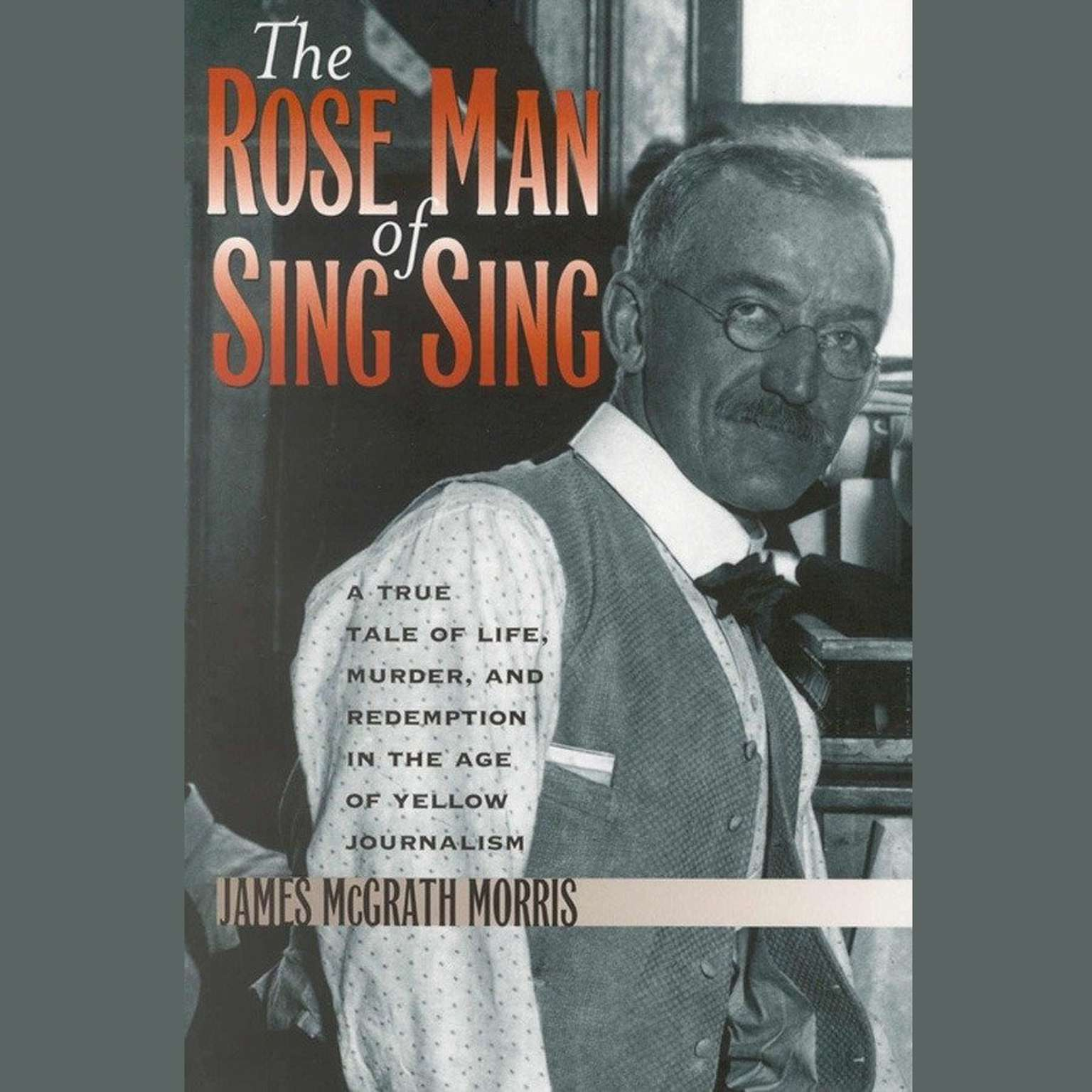 Printable The Rose Man of Sing Sing: A True Tale of Life, Murder, and Redemption in the Age of Yellow Journalism Audiobook Cover Art