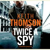 Twice a Spy: A Novel Audiobook, by Keith Thomson