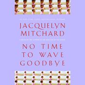 No Time to Wave Goodbye Audiobook, by Jacquelyn Mitchard