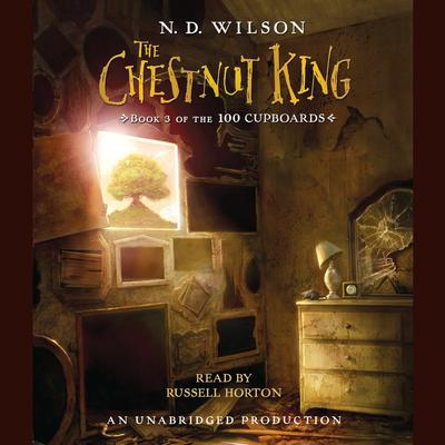 The Chestnut King: Book 3 of the 100 Cupboards Audiobook, by N. D. Wilson