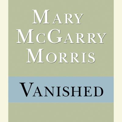 Vanished Audiobook, by Mary McGarry Morris