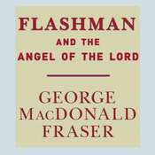 Flashman and the Angel of the Lord Audiobook, by George MacDonald Fraser