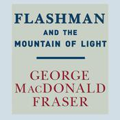 Flashman and the Mountain of Light Audiobook, by George MacDonald Fraser