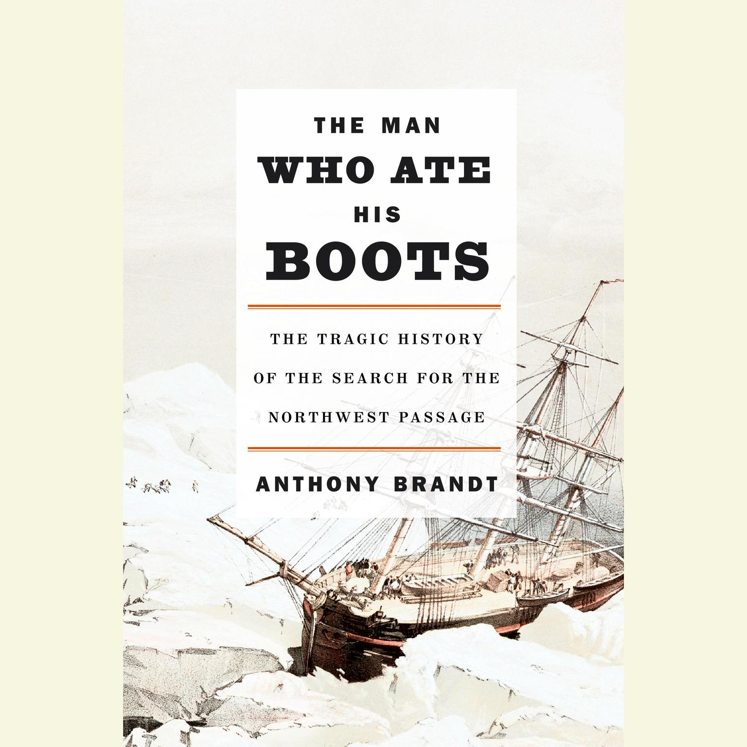 Printable The Man Who Ate His Boots: The Tragic History of the Search for the Northwest Passage Audiobook Cover Art