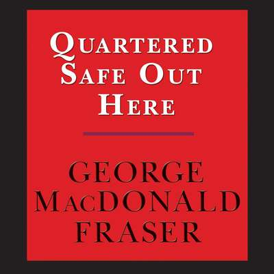 Quartered Safe Out Here: A Recollection of the War in Burma: A Recollection of the War in Burma Audiobook, by George MacDonald Fraser