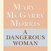 A Dangerous Woman, by Mary McGarry Morris