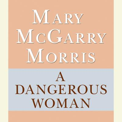 A Dangerous Woman Audiobook, by Mary McGarry Morris