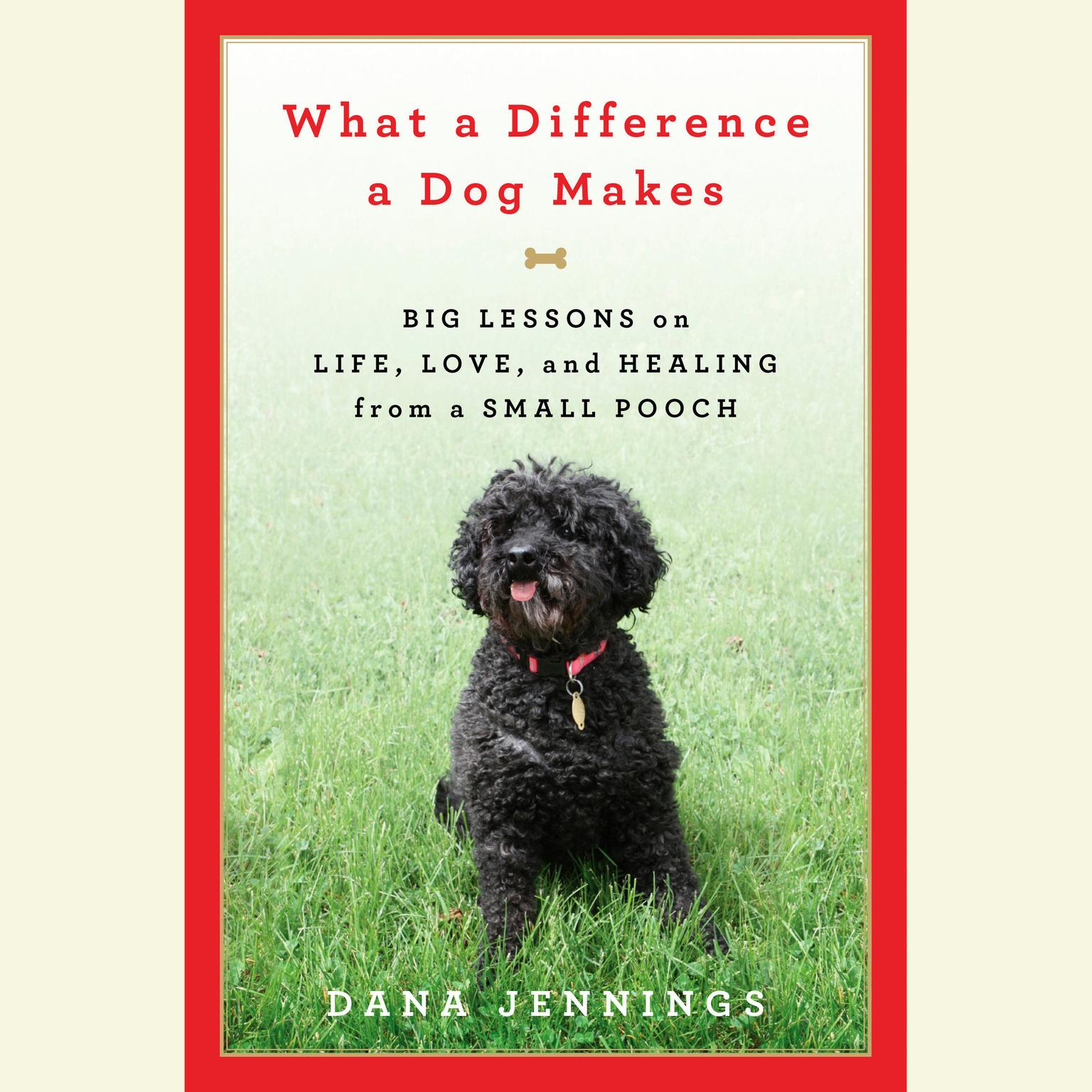Printable What a Difference a Dog Makes: Big Lessons on Life, Love and Healing from a Small Pooch Audiobook Cover Art