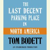 The Last Decent Parking Place in North America Audiobook, by Tom Bodett