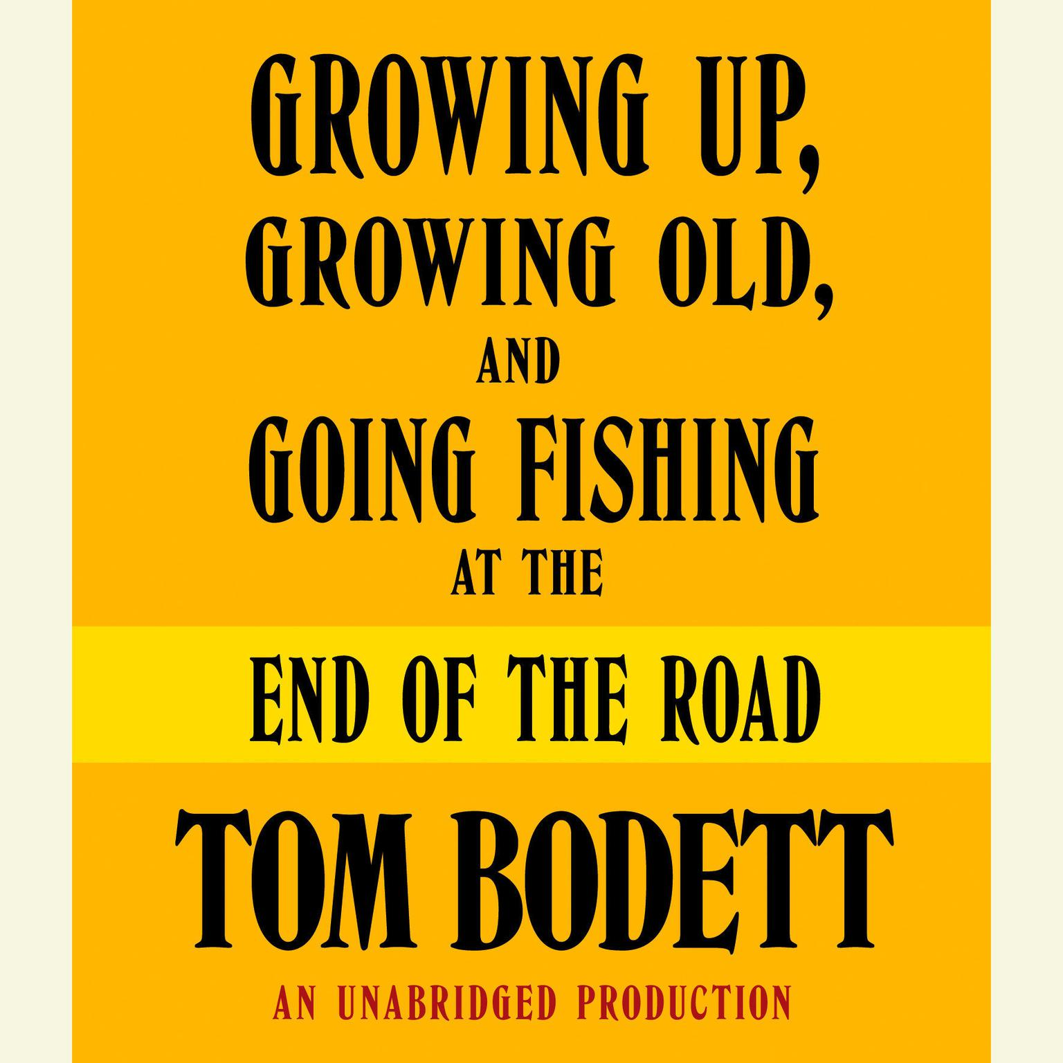 Printable Growing Up, Growing Old and Going Fishing at the End of the Road Audiobook Cover Art