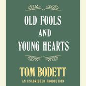 Old Fools and Young Hearts, by Tom Bodett