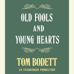 Old Fools and Young Hearts Audiobook, by Tom Bodett