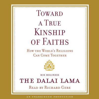 Toward a True Kinship of Faiths: How the Worlds Religions Can Come Together Audiobook, by Dalai Lama