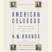American Colossus: The Triumph of Capitalism, 1865–1900, by H. W. Brands