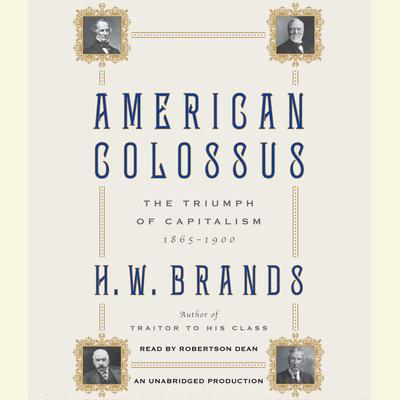 American Colossus: The Triumph of Capitalism, 1865-1900 Audiobook, by H. W. Brands