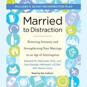 Married to Distraction: Restoring Intimacy and Strengthening Your Marriage in an Age of Interruption Audiobook, by Edward M. Hallowell, Edward Hallowell, Sue Hallowell, Melissa Orlov