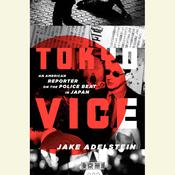 Tokyo Vice: An American Reporter on the Police Beat in Japan Audiobook, by Jake Adelstein