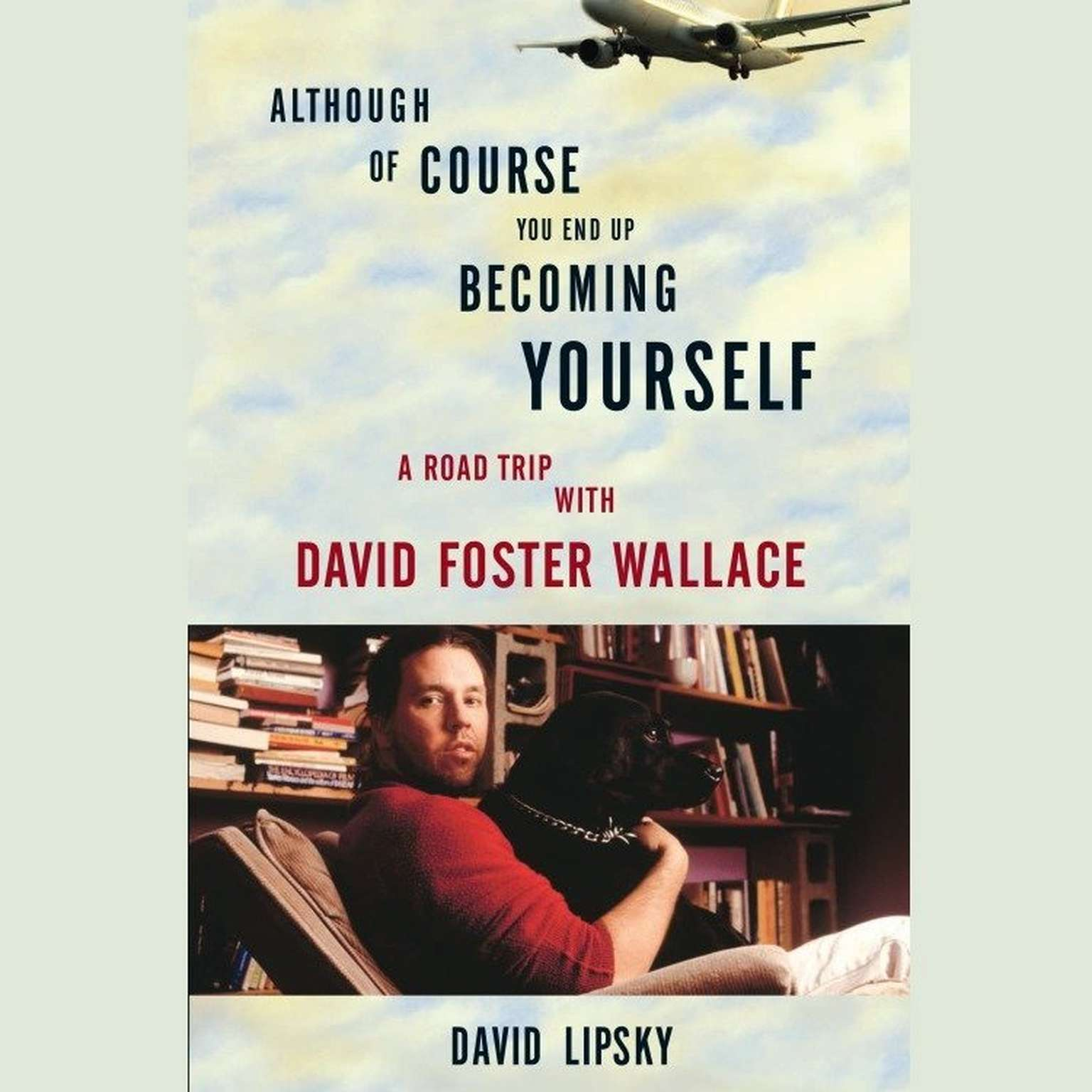 Printable Although Of Course You End Up Becoming Yourself: A Road Trip with David Foster Wallace Audiobook Cover Art