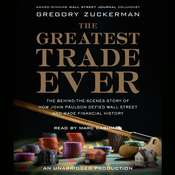 The Greatest Trade Ever: The Behind-the-Scenes Story of How John Paulson Defied Wall Street and Made Financial History, by Gregory Zuckerman