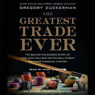The Greatest Trade Ever: The Behind-the-Scenes Story of How John Paulson Defied Wall Street and Made Financial History Audiobook, by Gregory Zuckerman