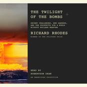 The Twilight of the Bombs: Recent Challenges, New Dangers, and the Prospects for a World Without Nuclear Weapons Audiobook, by Richard Rhodes