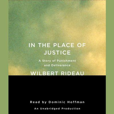 In the Place of Justice: A Story of Punishment and Deliverance Audiobook, by Wilbert Rideau