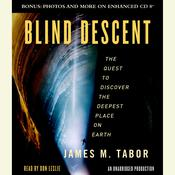 Blind Descent: The Quest to Discover the Deepest Place on Earth, by James Tabor, James M. Tabor