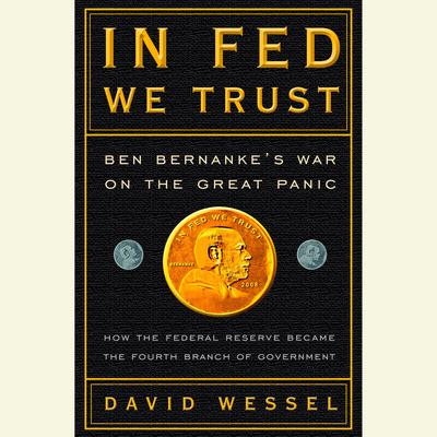 In FED We Trust: Ben Bernankes War on the Great Panic Audiobook, by David Wessel