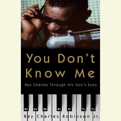 You Dont Know Me: Reflections of My Father, Ray Charles Audiobook, by Ray Charles Robinson