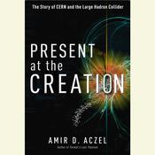 Present at the Creation: Discovering the Higgs Boson Audiobook, by Amir D. Aczel