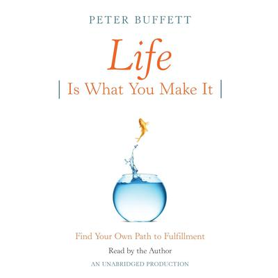 Life Is What You Make It: Find Your Own Path to Fulfillment Audiobook, by Peter Buffett
