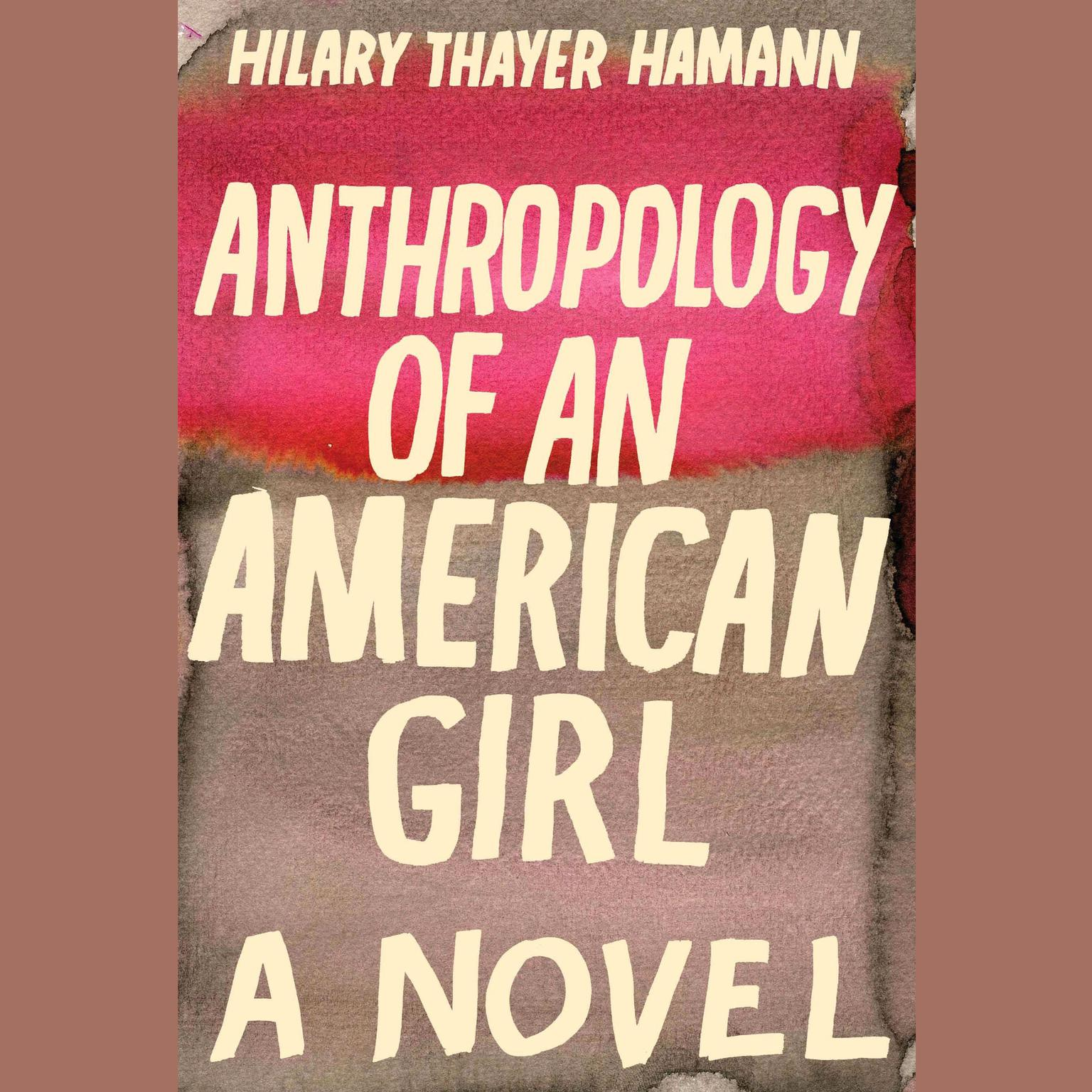 Printable Anthropology of an American Girl: A Novel Audiobook Cover Art