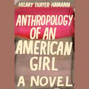 Anthropology of an American Girl: A Novel, by Hilary Thayer Hamann