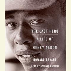 The Last Hero: A Life of Henry Aaron Audiobook, by Howard Bryant
