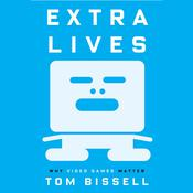 Extra Lives: Why Video Games Matter, by Tom Bissell