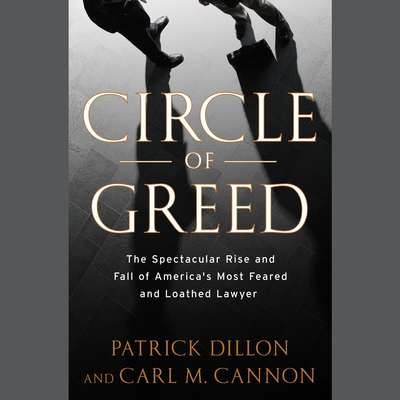 Circle of Greed: The Spectacular Rise and Fall of the Lawyer Who Brought Corporate America to Its Knees Audiobook, by Patrick Dillon