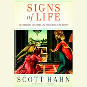 Signs of Life: 40 Catholic Customs and Their Biblical Roots Audiobook, by Scott Hahn