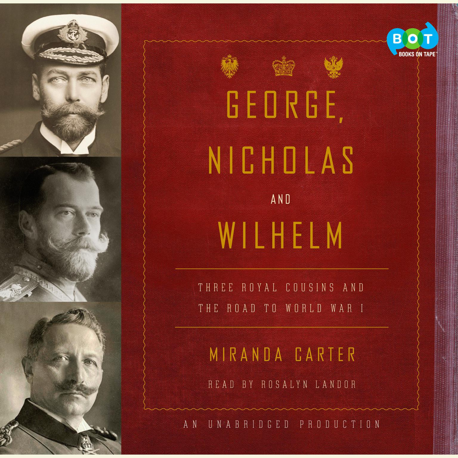 Printable George, Nicholas and Wilhelm: Three Royal Cousins and the Road to World War I Audiobook Cover Art